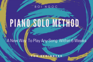 Piano solo method – new way to play any song within 6 weeks – Boi Ngoc Piano