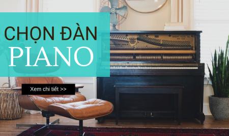 Nên chọn Piano Cơ hay Piano Điện? Đàn mới hay đã qua sử dụng?