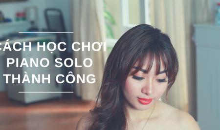 Bạn cần những gì để học Piano Solo thành công?