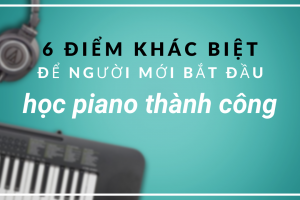 diem khac biet cua nguoi hoc piano thanh cong