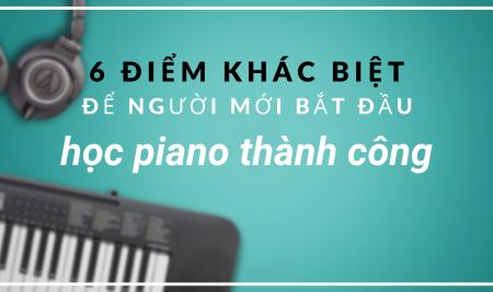 6 điểm khác biệt khiến một người mới bắt đầu học chơi piano thành công