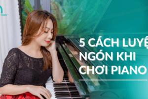 Cách khởi động tay (luyện ngón) khi chơi Piano7