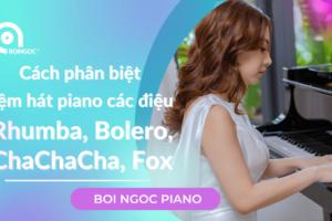 Cách phân biệt đệm hát piano các điệu Rhumba, Bolero, ChaChaCha, Fox